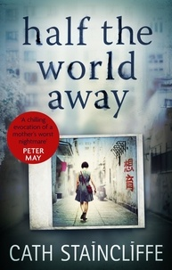Cath Staincliffe - Half the World Away - a chilling evocation of a mother's worst nightmare.