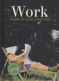 Cath Tate - Work tends to ruin your day.