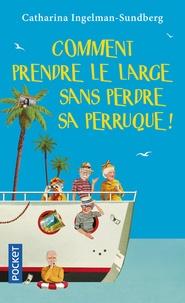 Ebooks ebooks gratuits à télécharger Comment prendre le large sans perdre sa perruque ! en francais par Catharina Ingelman-Sundberg CHM