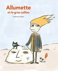 Catharina Valckx - Allumette et le gros caillou.