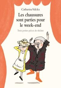 Catharina Valckx - Les chaussures sont parties pour le week-end - Trois petites pièces de théâtre.