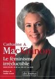 Catharine-A MacKinnon - Le féminisme irréductible - Conférences sur la vie et le droit.