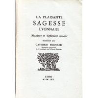 Catherin Bugnard - La plaisante sagesse lyonnaise - Maximes et réflexions morales.