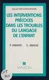 Catherine Abadie et Paule Aimard - Les interventions précoces dans les troubles du langage de l'enfant.