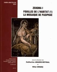 Catherine Abadie-Reynal et Rifat Ergeç - Zeugma - Volume 1, Fouilles de l'habitat Tome 1, La mosaïque de Pasiphae.