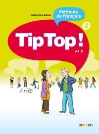 Catherine Adam - Méthode de francais TipTop ! - Tome 2, A1.2.