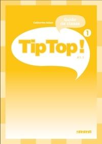 Catherine Adam - Tip Top ! 1 A1.1 - Guide de classe.