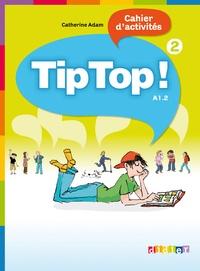 Catherine Adam - Tip Top ! 2 A1.2 - Cahier d'activités.