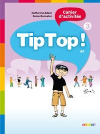 Catherine Adam et Sonia Gonzalez - Tip Top ! 3 Cahier d'activités.