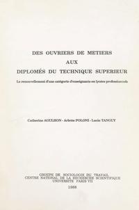Catherine Agulhon et Arlette Poloni - Des ouvriers de métiers aux diplômés du technique supérieur - Le renouvellement d'une catégorie d'enseignants en lycées professionnels.