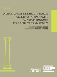 Catherine Ailloud-Nicolas et Christelle Bahier-Porte - Dramaturgies de l'inconstance : La double inconstance, La fausse suivante et La dispute de Marivaux.