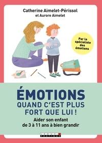 Catherine Aimelet-Périssol et Aurore Aimelet - Emotions : quand c'est plus fort que lui ! - Aider son enfant de 3 à 11 ans à bien grandir.