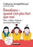 Catherine Aimelet-Périssol et Aurore Aimelet - Emotions : quand c'est plus fort que moi - Peur, colère, tristesse : comment faire face.