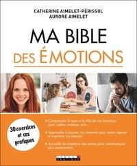 Catherine Aimelet-Périssol et Aurore Aimelet - Ma bible des émotions.