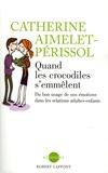 Catherine Aimelet-Périssol - Quand les crocodiles s'emmêlent - Du bon usage de nos émotions dans les relations adultes-enfants.