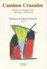 Catherine Alès et Jean Chiappino - Caminos cruzados - Ensayos en antropología social, etnoecología y etnoeducación.