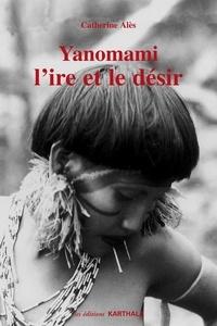 Catherine Alès - Yanomami, l'ire et le désir.