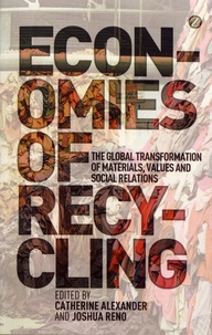 Catherine Alexander et Joshua Reno - Economies of Recycling - The global transformation of materials, values and social relations.