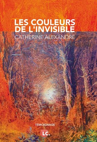 Catherine Alexandre - Les couleurs de l'invisible.