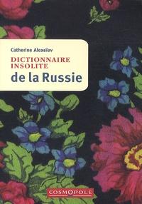 Catherine Alexeïev - Dictionnaire insolite de la Russie.