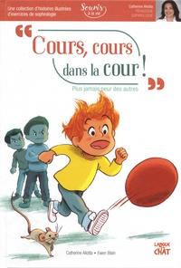 Catherine Aliotta et Ewen Blain - Cours, cours dans la cour ! - Plus jamais peur des autres.