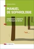 Catherine Aliotta - Manuel de Sophrologie - 2e éd. - Fondements, concepts et pratique du métier.