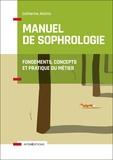 Catherine Aliotta - Manuel de Sophrologie - Fondements, concepts et pratique du métier.