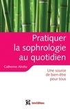 Catherine Aliotta - Pratiquer la sophrologie au quotidien - Une source de bien-être pour tous.