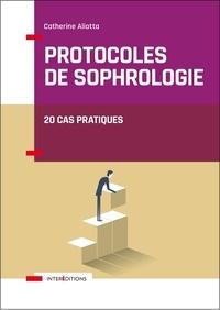 Catherine Aliotta - Protocoles de sophrologie - 20 cas pratiques.
