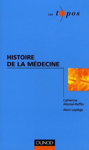 Catherine Allamel-Raffin et Alain Leplège - Histoire de la médecine.