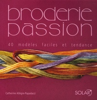 Catherine Allègre-Papadacci - Broderie passion - 40 modèles faciles et tendance.