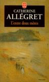 Catherine Allégret - L'entre deux mères.