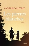 Catherine Allégret - Les pierres blanches.