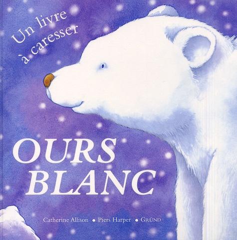 Catherine Allison et Piers Harper - Ours blanc.