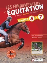 Catherine Ancelet - Les fondamentaux de l'équitation d'après le nouveau programme officiel, galops 5 à 7 - Toutes les connaissances, questions/ réponses.
