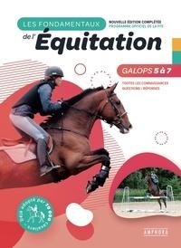 Catherine Ancelet - Les fondamentaux de l'équitation Galops 5 à 7 - Toutes les connaissances, Questions / Réponses.