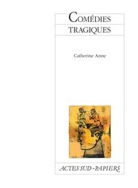 Catherine Anne - Comédies tragiques.
