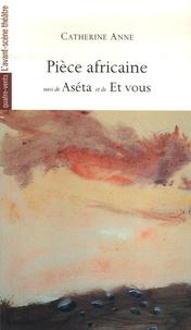 Catherine Anne - Pièce africaine - Suivi de Aséta et de Et vous.