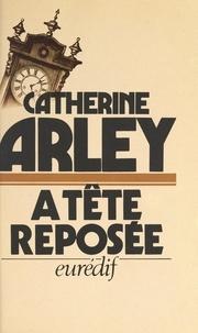 Catherine Arley - À tête reposée.