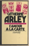 Catherine Arley - L'amour à la carte.