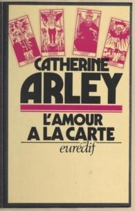 Catherine Arley - L'amour à la carte.