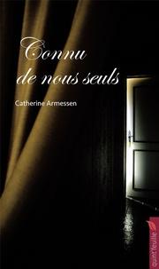 Catherine Armessen - Connu de nous seuls - Un secret de famille.