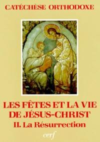Les fêtes et la vie de Jésus-Christ. Tome 2, La Résurrection - Catherine Aslanoff  