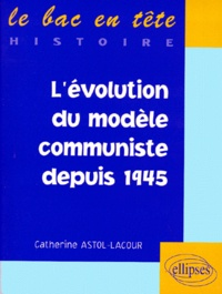 Catherine Astol-Lacour - L'évolution du modèle communiste depuis 1945.