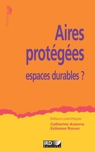 Catherine Aubertin et Estienne Rodary - Aires protégées, espaces durables ?.