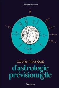 Catherine Aubier - Cours pratique d'astrologie prévisionnelle.