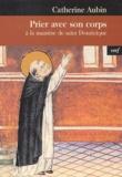 Catherine Aubin - Prier avec son corps - A la manière de saint Dominique.