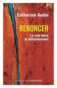 Catherine Aubin - Renoncer - La joie dans le détachement.