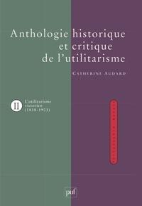 Catherine Audard et  Collectif - ANTHOLOGIE HISTORIQUE ET CRITIQUE DE L'UTILITARISME. - Tome 2, L'utilitarisme victorien (1838-1903).
