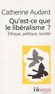 Catherine Audard - Qu'est-ce que le libéralisme ? - Ethique, politique, société.